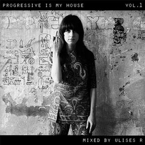 Progressive is my House vol.1 mixed by Ulises R