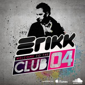 ERIK K - Welcome to the Club 04 Podcast