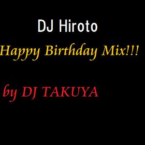 DJHiroto Happy BirthdayMix!!  byDJTAKUYA