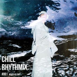 Chillrhythmix #001 mixed by ISM