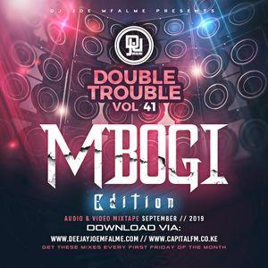 The Double Trouble Mixxtape 2019 Volume 41 Mbogi Edition