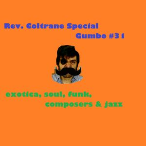 Rev. Coltrane Special Gumbo #31 - exotica, soul, funk, composers & jazz