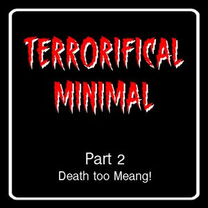 """Terrorifical Minimal Part2 """"Death too Meang!"""""""