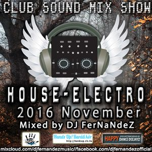 CLUB SOUND MIX SHOW – HOUSE - ELECTRO SET (2016 NOVEMBER) MIXED BY DJ FERNANDEZ