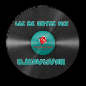LAS DE ANTES MIX -DJSAULIVAN