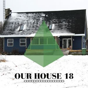 Our House Podcast Episode 18