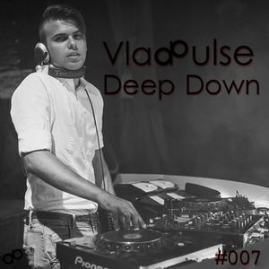 Vlad Pulse - Deep Down #007 (#vladpulse 2014)