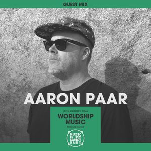 MIMS Guest Mix: AARON PAAR (Worldship Music, Los Angeles)