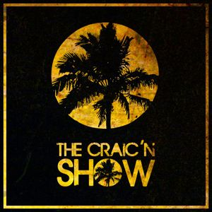 The Craic'n Show Podcast Aug 13th