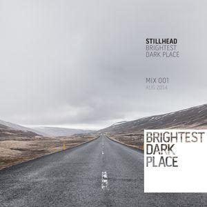 Stillhead - Brightest Dark Place Mix 001