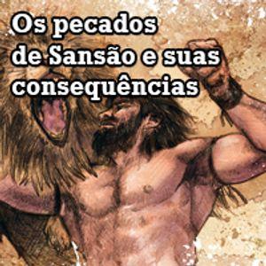 Os pecados de Sansão e suas consequências