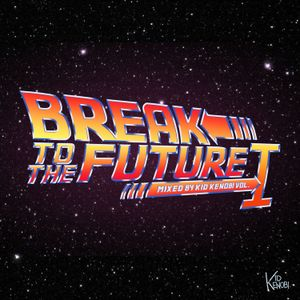 Break To The Future Vol. 1 (Mixed by Kid Kenobi) - Various Artists