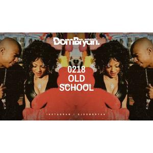 0218 (Old School) - Follow @DJDOMBRYAN
