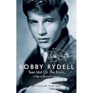 Bobby Rydell TEEN IDOL ON THE ROCKS: A Tale of Second Chances