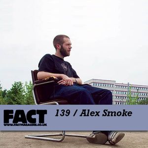 FACT Mix 139: Alex Smoke