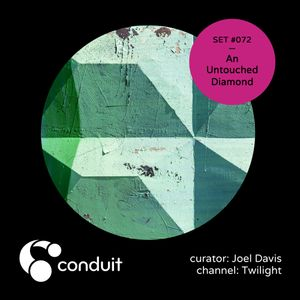 Conduit Set #072 | An Untouched Diamond (curated by Joel Davis) [Twilight]