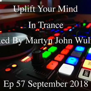 Uplift Your Mind. In Trance. Mixed By Martyn John Wulfran Ep57 Sep 2018