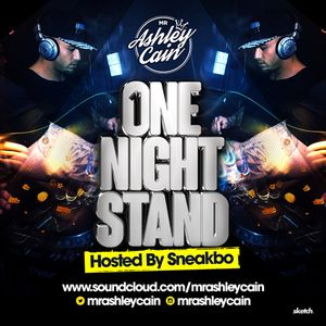 Mr Ashley Cain Presents - #OneNightStandVol1 (Hosted By Sneakbo) by
