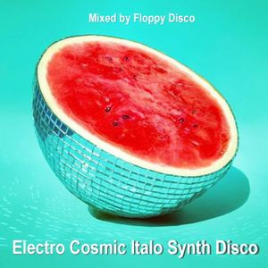 Electro Cosmic Italo Synth Disco  - Various Artists 1978-1988  [Mixed by Floppy Disco]