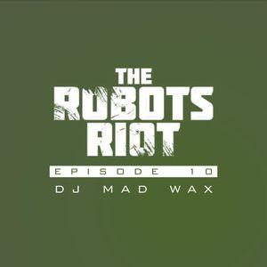 The Robots Riot. Episode 10: DJ Mad Wax