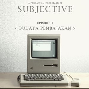 Subjective Ep. 1 - Budaya Pembajakan