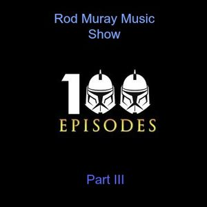 Rod Murray Music Show - 100th Episode (Part III) - 3/24/16