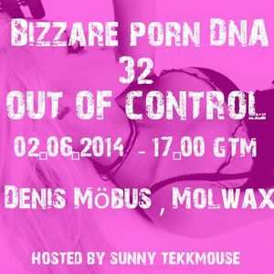 Bizarre Porn DNA - Out of Control Podcast - 32 // 2 with Denis Möbus