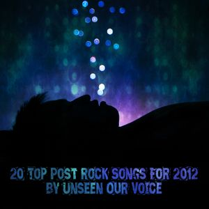 20 Top Post Rock Songs For 2012 by Unseen Our Voice