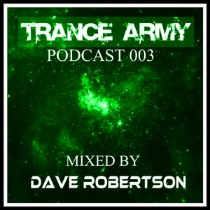 TranceArmy Podcast (Session 003 Mixed by Dave Robertson)