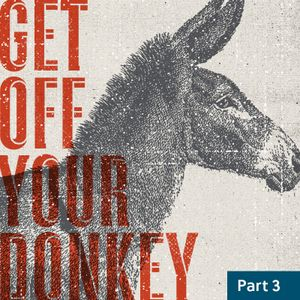 Get Off Your Donkey / Part Three / March 21 & 22