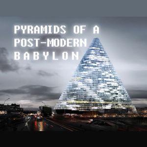 Pyramids of a Post-Modern Babylon
