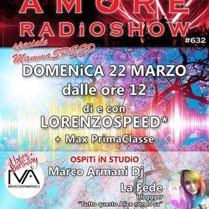 LORENZOSPEED present AMORE Radio Show # 632 Domenica 22 Marzo 2015 with LA FEDE, MARCO ARMANi part 2