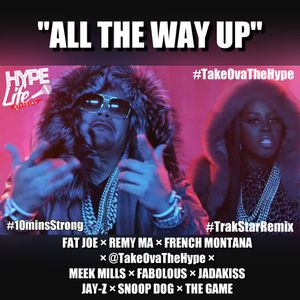 """""""All The Way Up"""" (TrakStar Rmx) 