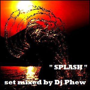 """Splash"" set by Dj Phew"