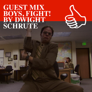 GUEST MIX BOYS, FIGHT! BY DWIGHT SCHRUTE