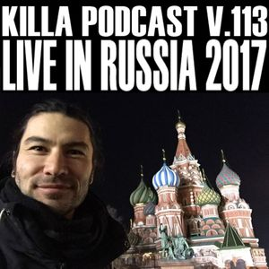 Live in Russia 2017 (Killa Podcast V.113)
