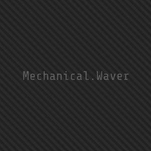 Mechanical.Waver