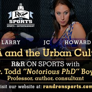 ***Please Share*** Dr. Todd Boyd: Part #2 - Urban Culture and the NBA - The Notorious PhD is the rea