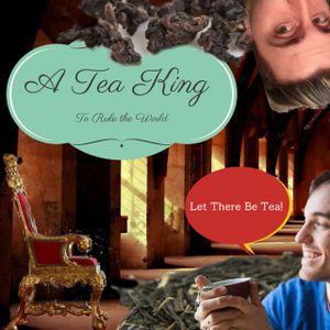A Tea King To Rule The World