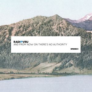 Radio VRU - Episode 6 - And From Now On There's No Authority