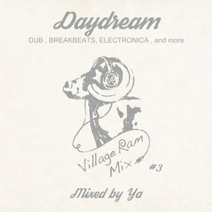 """""""Daydream"""" mixed by Ya [DUB , BREAKBEATS , ELECTRONICA , and more]"""