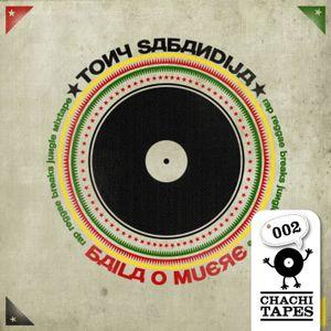 CHACHITAPE#002 - Tony Sabandija - Baila o Muere
