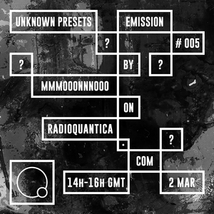 Unknown Presets by MMMOOONNNOOO #5 (02/03/2016) w/ guest mix by Ipek Gorgun