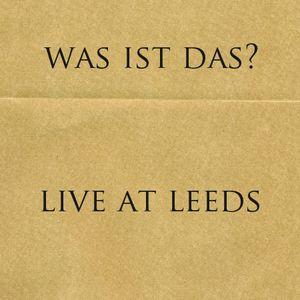 Was Ist Das? - Live at Leeds