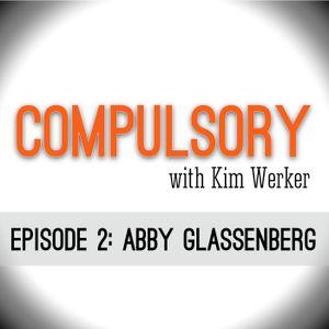 Compulsory Podcast Episode 2: Abby Glassenberg