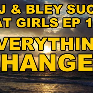 EVERYTHING CHANGES: RJ & Bley Suck At Girls ep 18