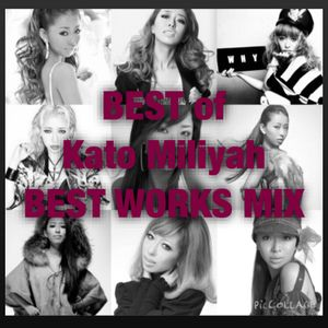 Kato Miliyah Best Works Mix [加藤ミリヤ]