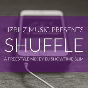 LizBliz Music presents: SHUFFLE Mix by DJ Showtime Slim