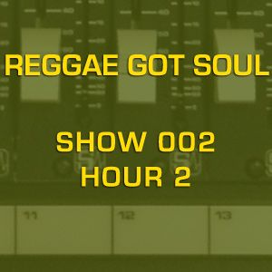 Reggae Got Soul - Show 002B [90.7 KFSR Fresno]