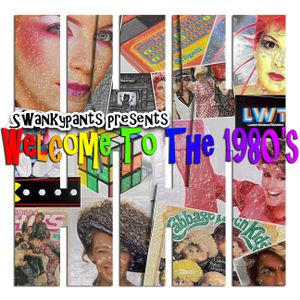 Swankypants presents Welcome To The 1980's - Week 187